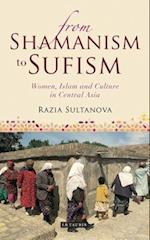 From Shamanism to Sufism (International Library of Central Asia Studies)