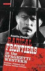Radical Frontiers in the Spaghetti Western (International Library of Visual Culture, nr. 1)