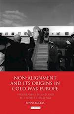 Non-alignment and Its Origins in Cold War Europe (International Library of Twentieth Century History, nr. 33)