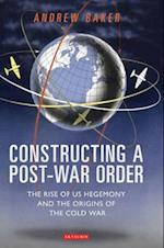 Constructing a Post-war Order (International Library of Twentieth Century History)