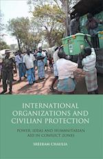 International Organizations and Civilian Protection (Library of International Relations, nr. 54)