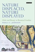 Nature Displaced, Nature Displayed (Tauris Historical Geography Series, nr. 7)