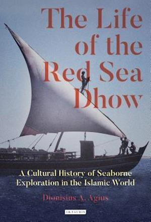 Bog, hardback The Life of the Red Sea Dhow af Dionisius A. Agius