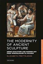 The Modernity of Ancient Sculpture (New Directions in Classics Series, nr. 2)
