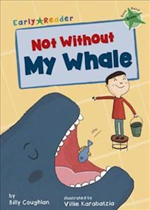 Not Without My Whale (Green Early Reader)