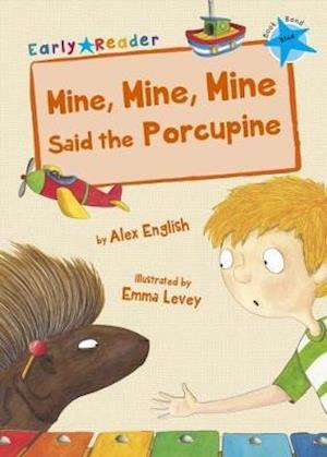 Mine, Mine, Mine said the Porcupine (Early Reader)
