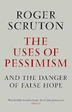 The Uses of Pessimism af Roger Scruton