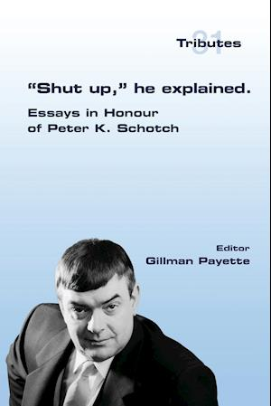 """Shut up,"" he explained. : Essays in Honour of Peter K. Schotch"