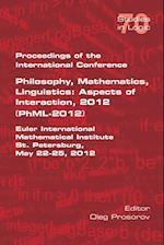 Proceedings of the International Conference Philosophy, Mathematics, Linguistics: Aspects of Interaction, 2012 (PhML-2012): Euler International Mathem