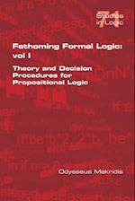 Fathoming Formal Logic: Vol 1: Theory and Decision Procedures for Propositional Logic