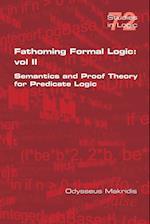Fathoming Formal Logic: Vol II: Semantics and Proof Theory for Predicate Logic