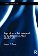 Anglo-Korean Relations and the Port Hamilton Affair, 1885-1887 (Empires in Perspective)