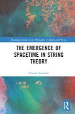 The Emergence of Spacetime in String Theory (Routledge Studies in the Philosophy of Mathematics and Physics)