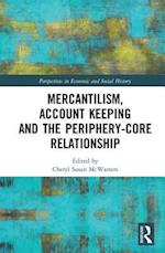Mercantilism, Account Keeping and the Periphery-Core Relationship (Perspectives in Economic and Social History)