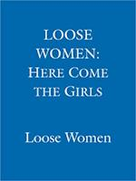 LOOSE WOMEN: Here Come the Girls (Loose Women)