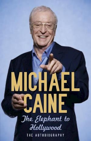 Elephant to Hollywood af Michael Caine