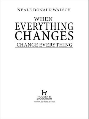 When Everything Changes Change Everything af Neale Donald Walsch