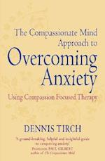 The Compassionate Mind Approach to Overcoming Anxiety (Overcoming Books)