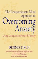 Compassionate Mind Approach to Overcoming Anxiety af Dennis Tirch