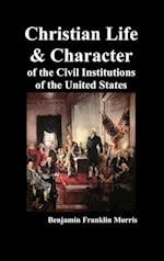 Christian Life and Character of the Civil Institutions of the United States