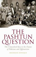 Pashtun Question: The Unresolved Key to the Future    of Pakistan and Afghanistan af Abubakar Siddique