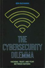 The Cybersecurity Dilemma af Ben Buchanan