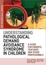 Understanding Pathological Demand Avoidance Syndrome in Children (Jkp Essentials)