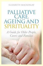 Palliative Care, Ageing and Spirituality af Elizabeth Mackinlay