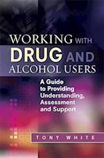 Working with Drug and Alcohol Users af Tony White