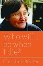 Who Will I be When I Die? af Elizabeth Mackinlay, Christine Bryden