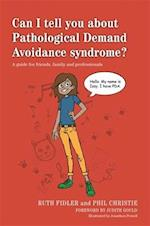 Can I Tell You About Pathological Demand Avoidance Syndrome? (Can I Tell You About)