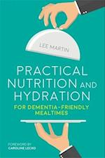 Practical Nutrition and Hydration for Dementia Friendly Mealtimes