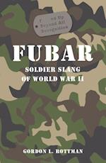 FUBAR F***ed Up Beyond All Recognition (General Military)