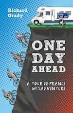 One Day Ahead: A Tour de France Misadventure af Richard Grady