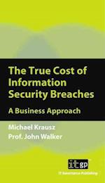 True Cost of Information Security Breaches and Cyber Crime