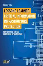 Lessons Learned: Critical Information Infrastructure Protection: How to protect critical information infrastructure