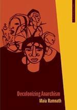 Decolonizing Anarchism af Maia Ramnath