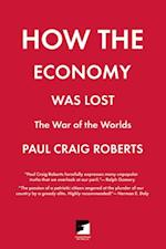 How the Economy Was Lost (Counterpunch)