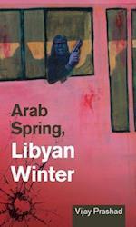 Arab Spring, Libyan Winter af Vijay Prashad