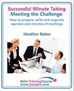 Successful Minute Taking and Writing. How to Prepare, Write and Organize Agendas and Minutes of Meetings. Learn to Take Notes and Write Minutes of Mee af Heather Baker