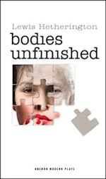 Bodies Unfinished