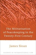 The Militarisation of Peacekeeping in the Twenty-First Century af James Sloan