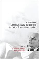 Karl Polanyi, Globalisation and the Potential of Law in Transnational Markets af Christian Joerges