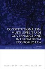 Constitutionalism, Multilevel Trade Governance and International Economic Law