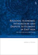 Regional Economic Integration and Dispute Settlement in East Asia (Studies In International Trade Law)