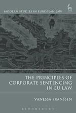 The Principles of Corporate Sentencing in EU Law (Modern Studies In European Law)