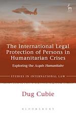 The International Legal Protection of Persons in Humanitarian Crises (Studies in International Law)