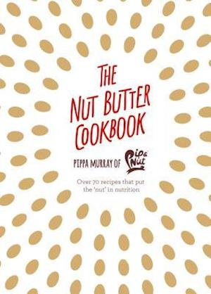 Bog, hardback The Nut Butter Cookbook af Pip Murray