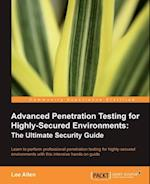 Advanced Penetration Testing for Highly-Secured Environments: The Ultimate Security Guide