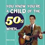 You Know You're a Child of the 50s When... (You Know You'RE ..)